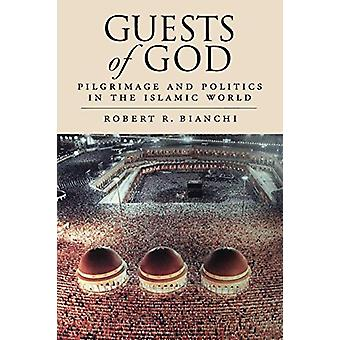Guests of God - Pilgrimage and Politics in the Islamic World by Robert