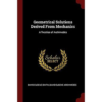 Geometrical Solutions Derived from Mechanics - A Treatise of Archimede