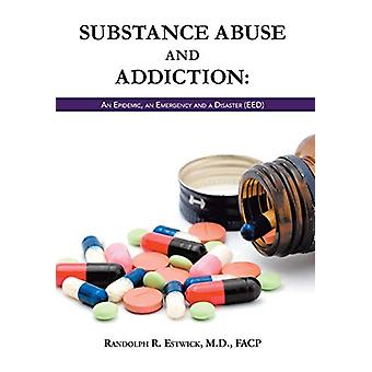 Substance Abuse and Addiction - An Epidemic - an Emergency and a Disas