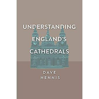 Understanding England's Cathedrals by Dave Hennis - 9781909421615 Book