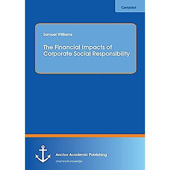 The Financial Impacts of Corporate Social Responsibility by Samuel Wi