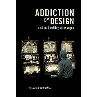 Addiction by Design - Machine Gambling in Las Vegas