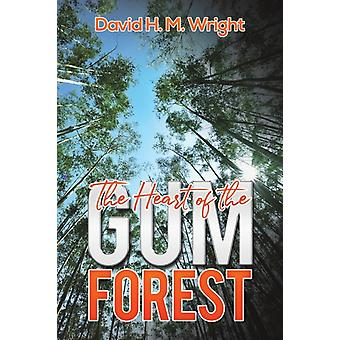 The Heart of the Gum Forest by David H. M. Wright