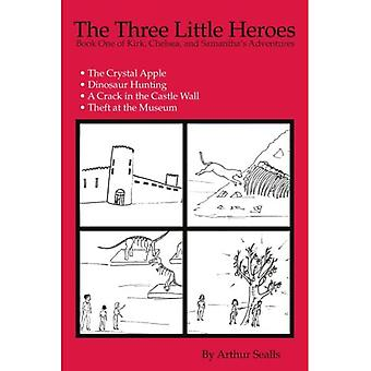The Three Little Heroes: Book One of Kirk, Chelsea,� and Samantha's Adventures