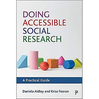 Doing Accessible Social Research by Daniela AidleyKriss Fearon