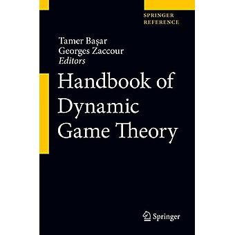Handbook of Dynamic Game Theory by Edited by Tamer Bas ar & Edited by Georges Zaccour