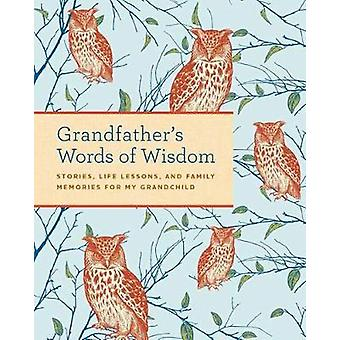 Grandfather's Words of Wisdom Journal Stories Life Lessons and Family Memories for My Grandchild