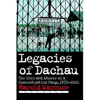 Legacies of Dachau: The Uses and Abuses of a Concentration Camp, 1933 -2001