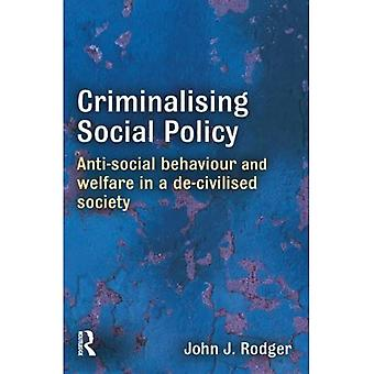 Criminalising Social Policy: Anti-social Behaviour and Welfare in a De-civilised Society