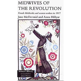 Midwives of the Revolution : Female Bolsheviks and Women Workers in 1917
