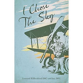 I Chose the Sky by Leonard H Rochford