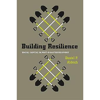 Building Resilience - Social Capital in Post-disaster Recovery by Dani