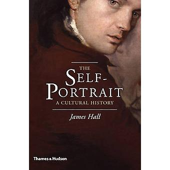 The Self-Portrait - A Cultural History by James Hall - 9780500239100 B