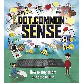 Dot.Common Sense - How to stay smart and safe online by Ben Hubbard -