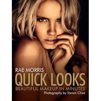 Quick Looks - Beautiful Makeup in Minutes by Rae Morris - 978174331265