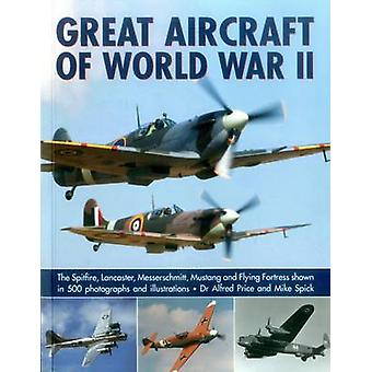 Great Aircraft of World War II by Dr. Alfred Price - Mike Spick - 978