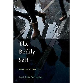 The Bodily Self - Selected Essays by Jose Luis Bermudez - 978026203750