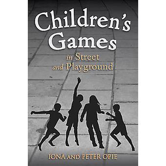 Spiele für Kinder in Street und Spielplatz von Iona Opie - Peter Opie-