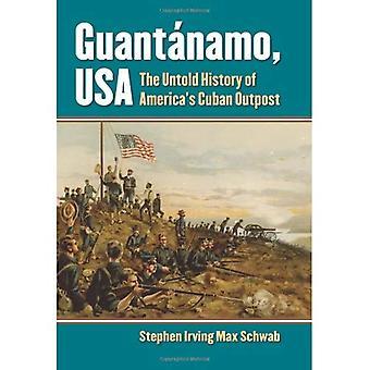 Guantanamo, USA: Die Untold Geschichte des Amerikas kubanischen Outpost