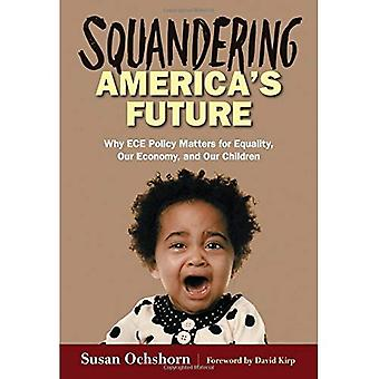 Squandering America's Future: Why ECE Policy Matters for Equality, Our Economy, and Our Children