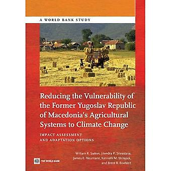 Reducing The Vulnerability of FYR Macedonia's Agricultural Systems to Climate Change: Impact Assessment and Adaptation...