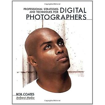 Professional Strategies and Techniques for Digital Photographers