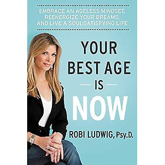 Uw beste Age Is nu: Een tijdloze mentaliteit te omarmen, Reenergize van uw dromen en een ziel-bevredigend leven