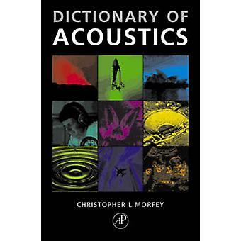 Dictionary of Acoustics by Morfey