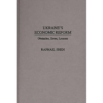Ukraines Economic Reform Obstacles Errors Lessons by Shen & Raphael