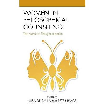 Women in Philosophical Counseling The Anima of Thought in Action by De Paula & Luisa
