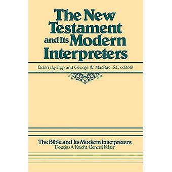 The New Testament and Its Modern Interpreters by Epp & Eldon J.