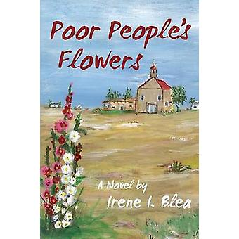 Poor Peoples Flowers by Blea & Irene