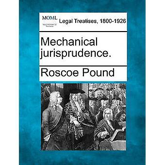 Mechanische Rechtsprechung. von Pfund & Roscoe