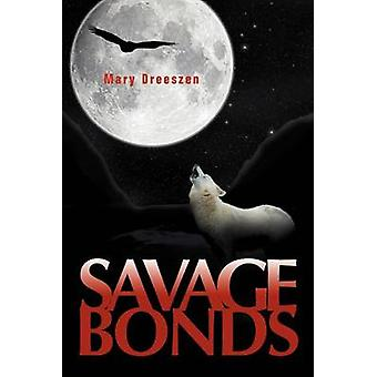 Savage Bonds by Dreeszen & Mary