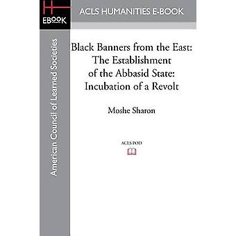 Black Banners from the East The Establishment of the Abbasid State Incubation of a Revolt by Sharon & Moshe