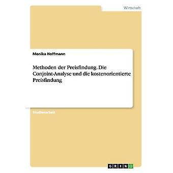 Methoden der Preisfindung. Die ConjointAnalyse und die kostenorientierte Preisfindung av Hoffmann & Monika