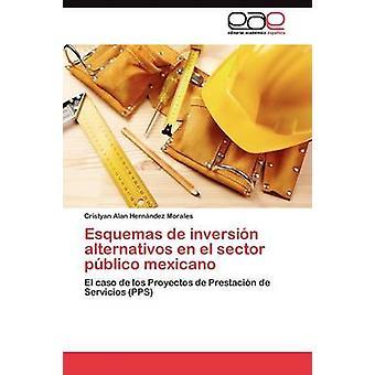 Esquemas de Inversin Alternativos En el Sektor Pblico Mexicano von Hernndez Morales Cristyan Alan