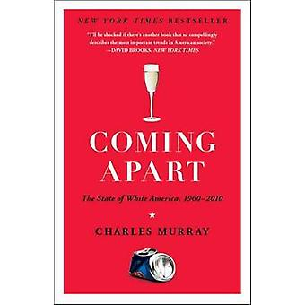 Coming Apart - The State of White America - 1960-2010 by Charles Murra