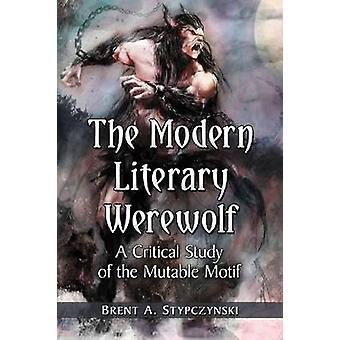 The Modern Literary Werewolf - A Critical Study of the Mutable Motif b