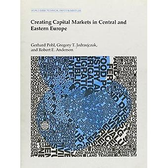 Creating Capital Markets in Central and Eastern Europe by Gerhard Poh