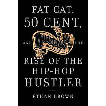 Fat Cat - 50 Cent and the Rise of the Hip-hop Hustler by Ethan Brown