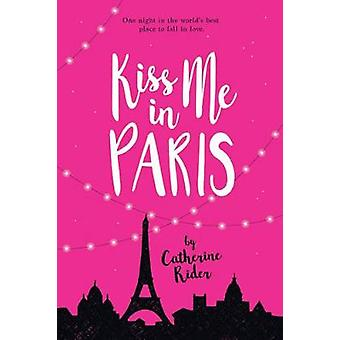 Kiss Me In Paris by Catherine Rider - 9781525301421 Book