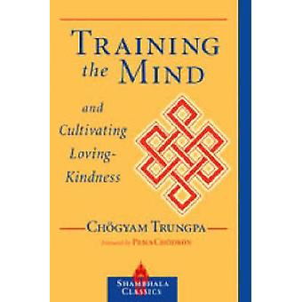 Training the Mind and Cultivating Loving-kindness by Trungpa Tulku Ch
