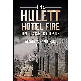The Hulett Hotel Fire on Lake George by George T Kapusinski - 9781609