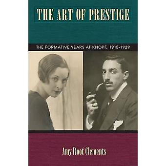The Art of Prestige - The Formative Years at Knopf - 1915-1929 by Amy