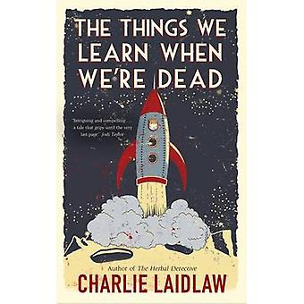The Things We Learn When We're Dead by Charlie Laidlaw - 978178615035