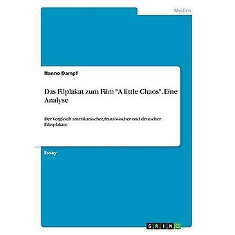 Das Filplakat Zum Film a Little Chaos. Eine Analyse by Hanno Dampf -