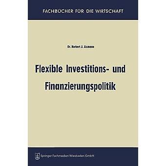 Flexível Investitions und Finanzierungspolitik por Axmann & Norbert Joss