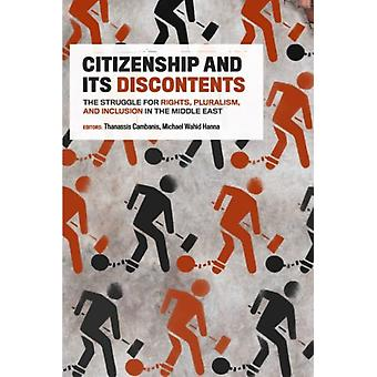 Citizenship and Its Discontents  The Struggle for Rights Plurlaism and Inclusion in the Middle East by Thanassis Cambanis & Michael Wahid Hanna
