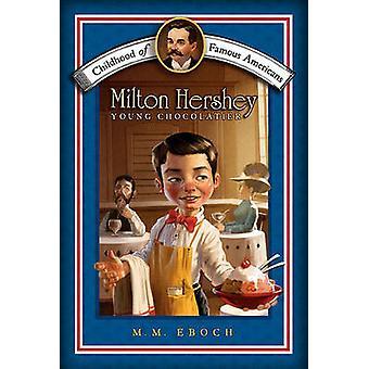Milton Hershey - Young Chocolatier by M M Eboch - Meryl Henderson - 97
